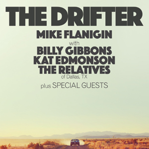 KUTX Live Presents<br> <strong>Mike Flanigin with Billy Gibbons, Kat Edmonson, The Relatives of Dallas, TX, and special guests<br> <small><em>The Drifter</em> Record Release<br></small></strong>