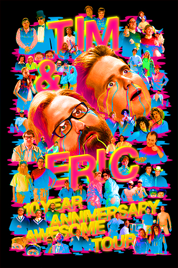 <strong>Tim and Eric</strong>  <small>10th Anniversary Awesome Tour</small>
