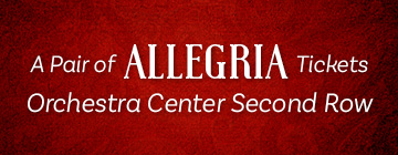 A PAIR OF ALLEGRIA TICKETS Orchestra Center Second Row