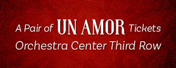 A PAIR OF UN AMOR TICKETS Orchestra Center Third Row
