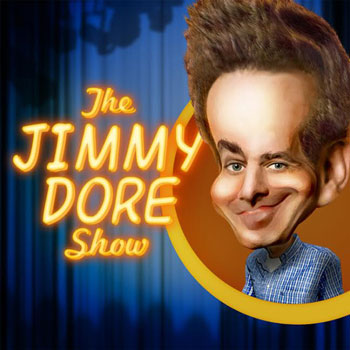<b>The Jimmy Dore Show Live!</b>