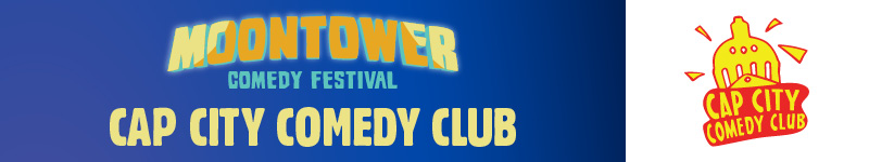 Moontower Comedy Festival - Cap City Comedy Club
