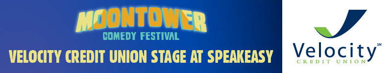 Moontower Comedy Festival - Velocity Credit Union Stage at Speakeasy