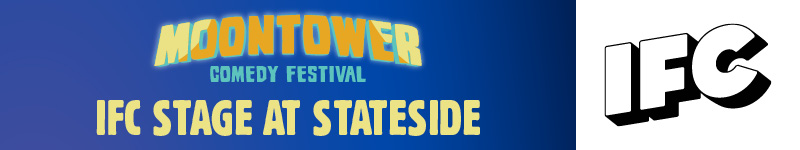 Moontower Comedy Festival - IFC Stage at Stateside