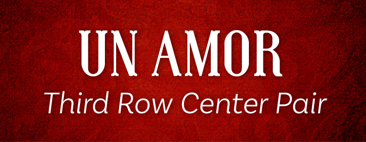UN AMOR Third Row Center Pair