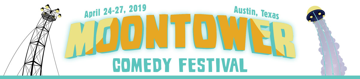 Moontower Comedy Festival April 24-27, 2019 Austin, Texas