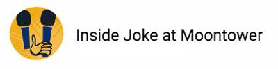 Inside Joke at Moontower