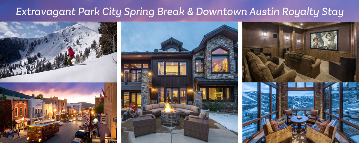 Extravagant Park City Spring Break & Downtown Austin Royalty Stay
