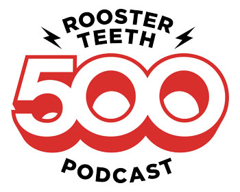 <b>Rooster Teeth Podcast #500</b>