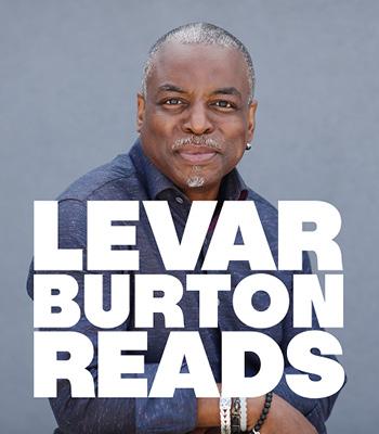 <b>LeVar Burton Reads</b>
