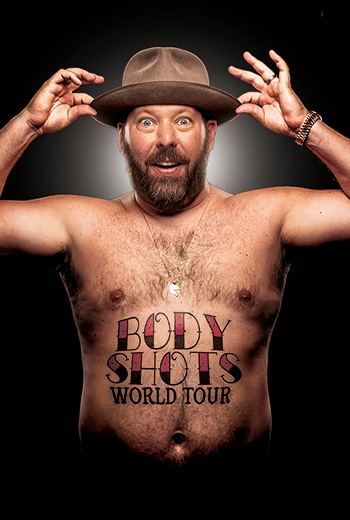 <b>Bert Kreischer Body Shots Tour</b>