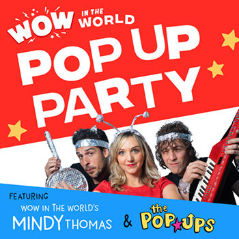 <b>WOW IN THE WORLD POP UP PARTY!</b>