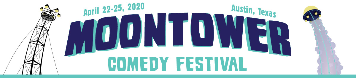 Moontower Comedy Festival April 22-25, 2020 Austin, Texas