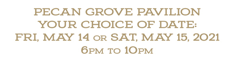 Pecan Grove Pavilion | Your choice of date: May 14 or 15, 2021 | 6pm to 10pm