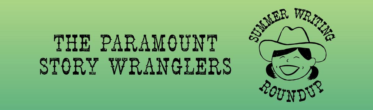 The Paramount Story Wranglers Summer Writing Roundup
