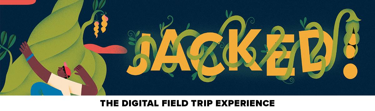 Jacked! The Digital Field Trip Experience