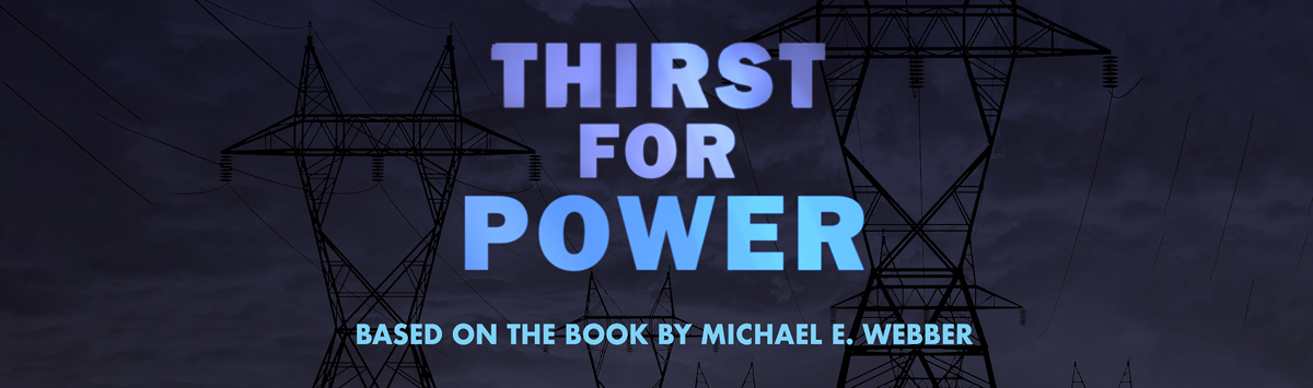 Thirst for Power Based on the book by Michael E Webber